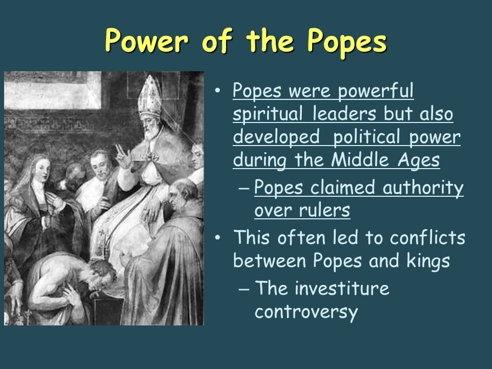 Power of the Popes Popes were powerful spiritual leaders but also developed political power during the Middle Ages.