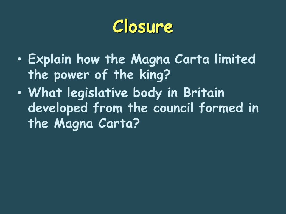 Closure Explain how the Magna Carta limited the power of the king