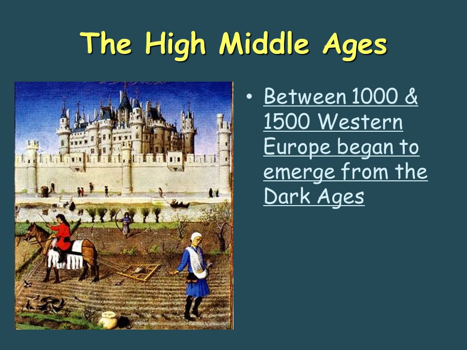 The High Middle Ages Between 1000 & 1500 Western Europe began to emerge from the Dark Ages