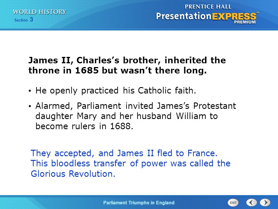 James II, Charles's brother, inherited the throne in 1685 but wasn't there long.