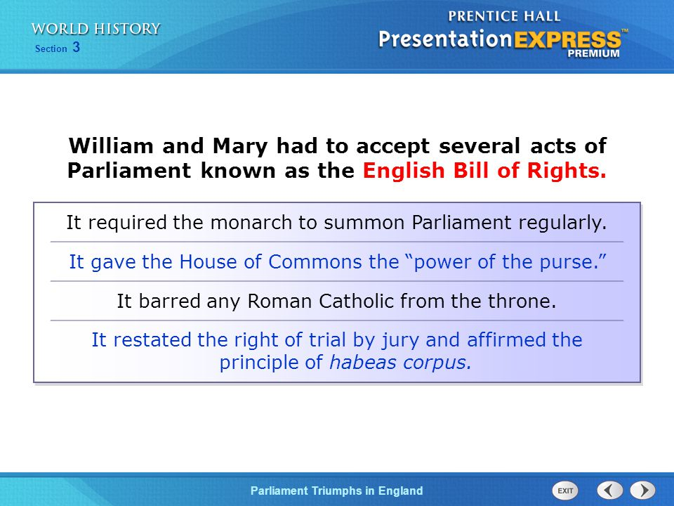William and Mary had to accept several acts of Parliament known as the English Bill of Rights.