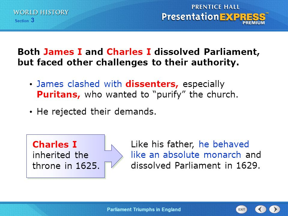 Both James I and Charles I dissolved Parliament, but faced other challenges to their authority.