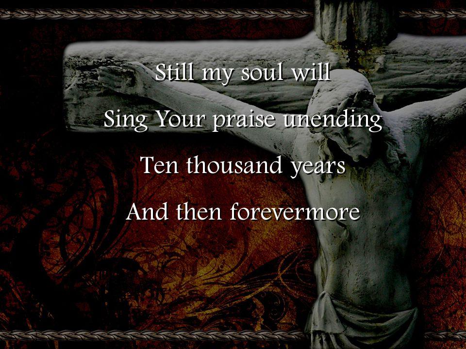 Sing Your praise unending