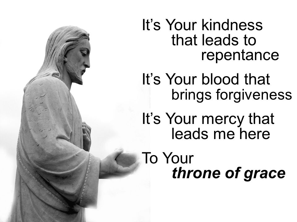 It's Your kindness that leads to repentance