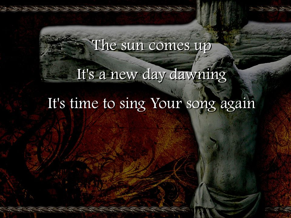 It s time to sing Your song again
