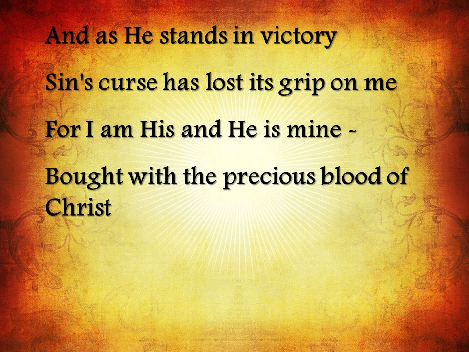 And as He stands in victory