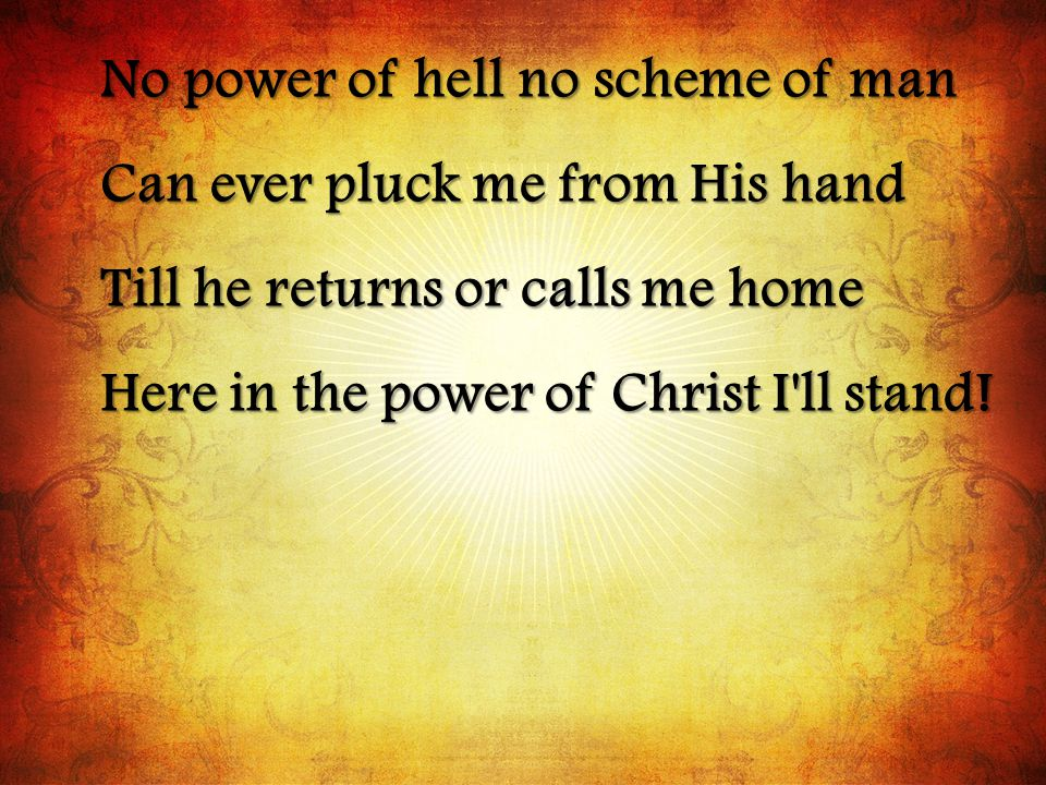 No power of hell no scheme of man