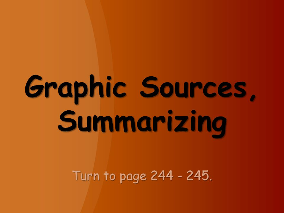 Graphic Sources, Summarizing Turn to page 244 - 245.