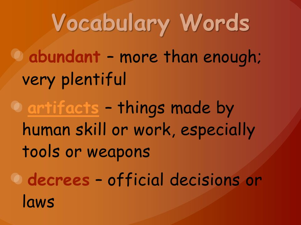 Vocabulary Words abundant – more than enough; very plentiful