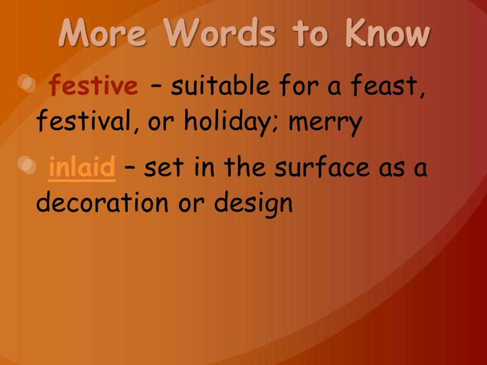 More Words to Know festive – suitable for a feast, festival, or holiday; merry.