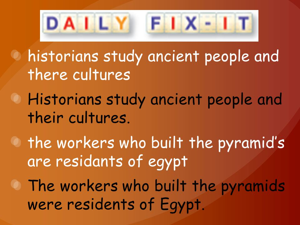 historians study ancient people and there cultures