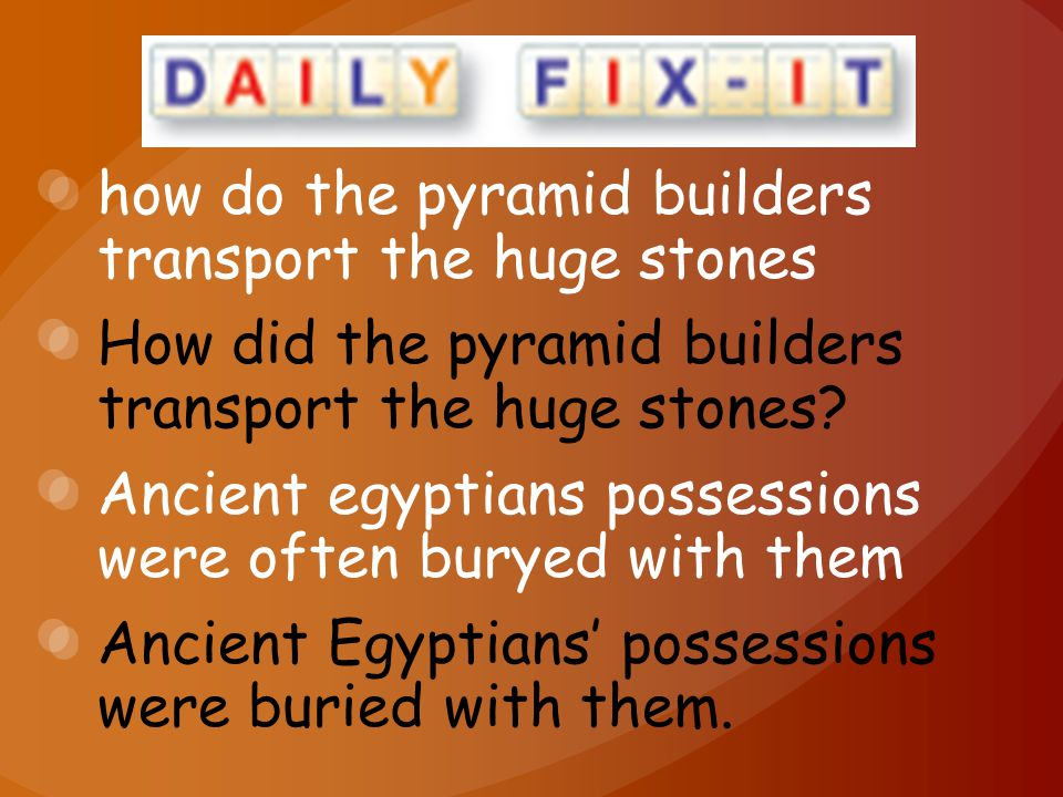 how do the pyramid builders transport the huge stones