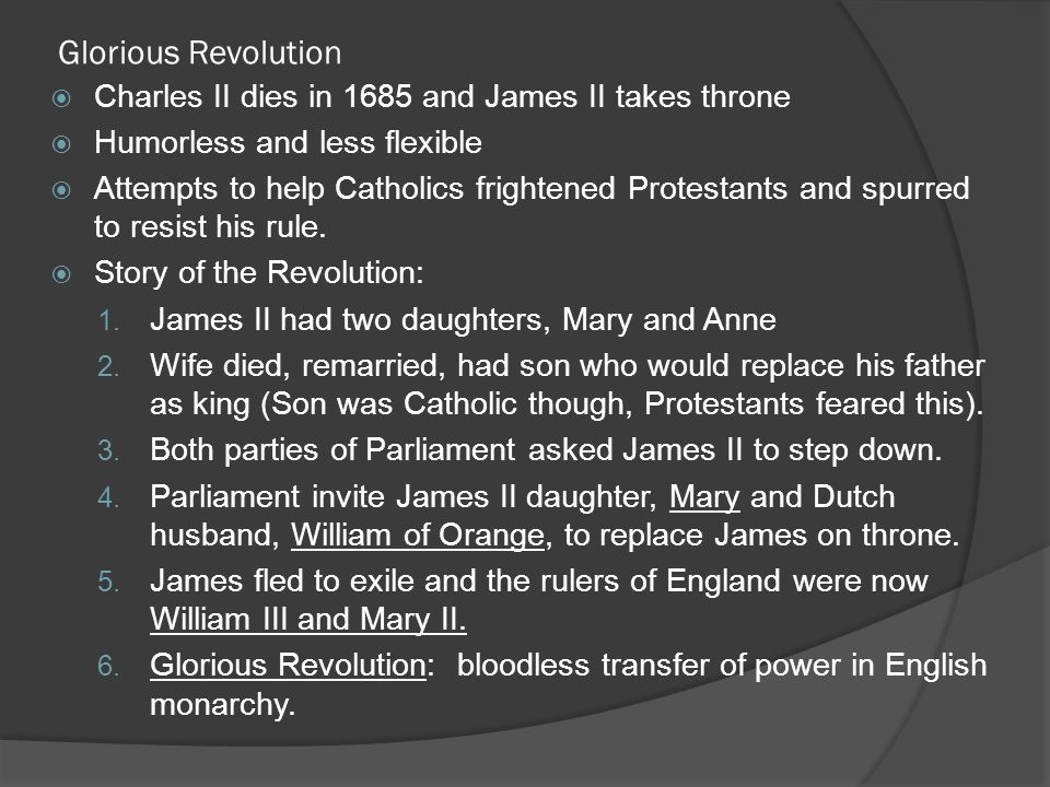 Glorious Revolution Charles II dies in 1685 and James II takes throne