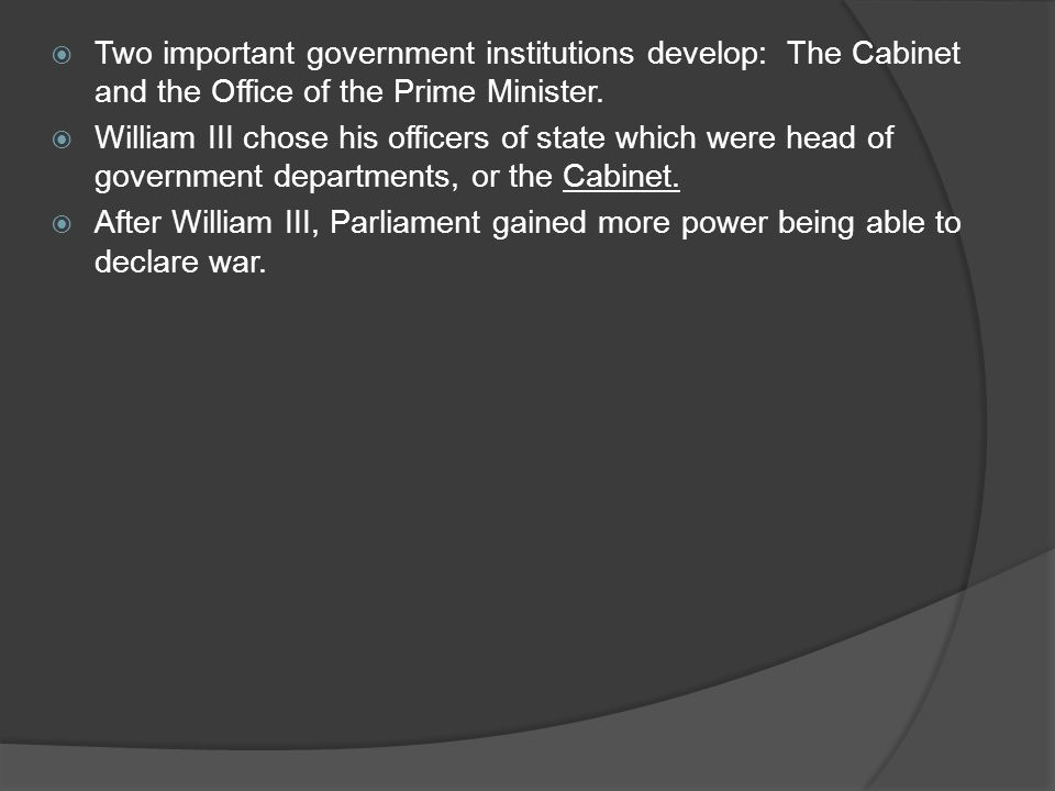 Two important government institutions develop: The Cabinet and the Office of the Prime Minister.