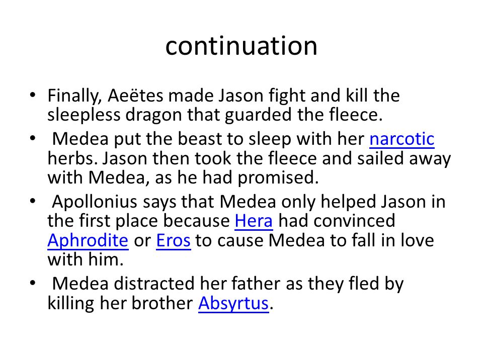 continuation Finally, Aeëtes made Jason fight and kill the sleepless dragon that guarded the fleece.
