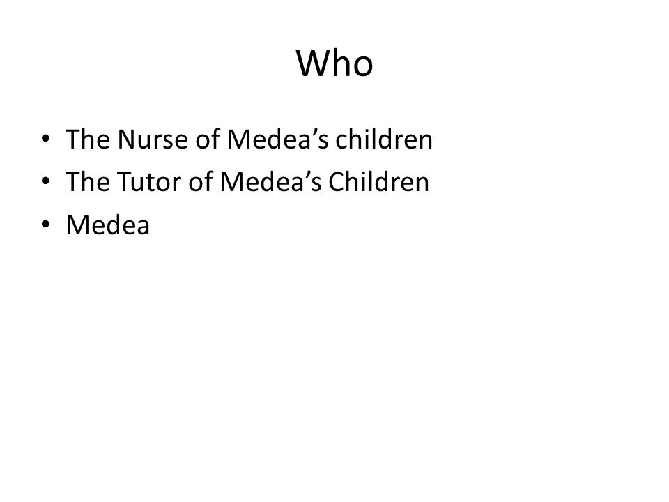 Who The Nurse of Medea's children The Tutor of Medea's Children Medea