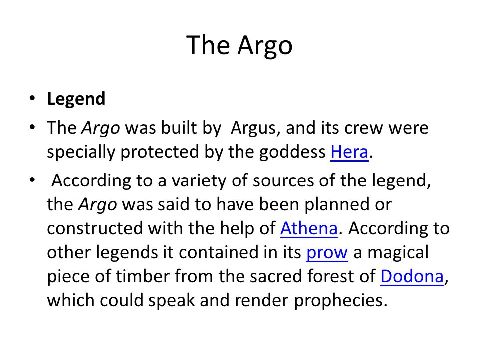 The Argo Legend. The Argo was built by Argus, and its crew were specially protected by the goddess Hera.