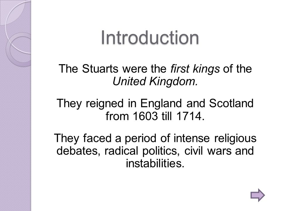 Introduction The Stuarts were the first kings of the United Kingdom.