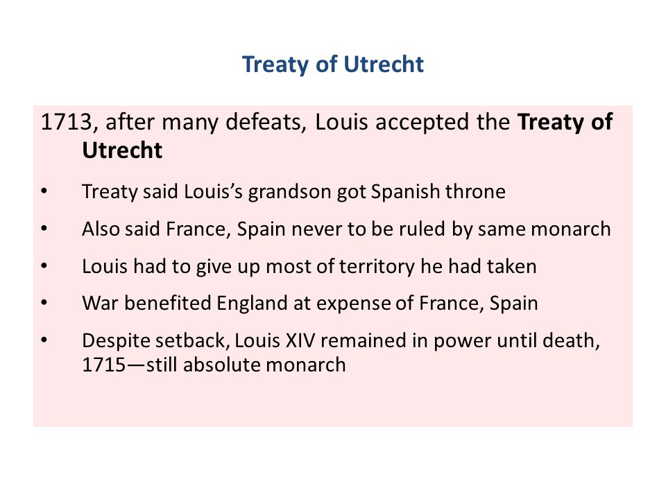 1713, after many defeats, Louis accepted the Treaty of Utrecht