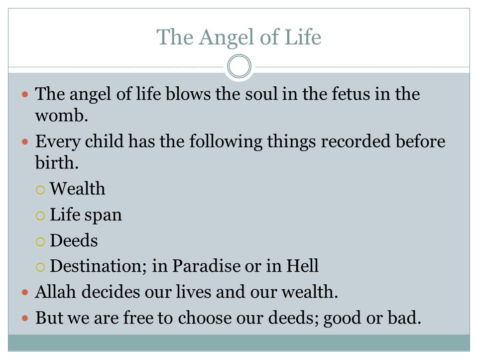 The Angel of Life The angel of life blows the soul in the fetus in the womb. Every child has the following things recorded before birth.