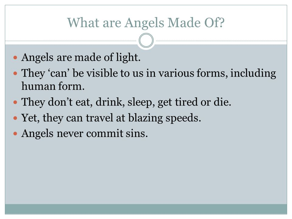 What are Angels Made Of Angels are made of light.