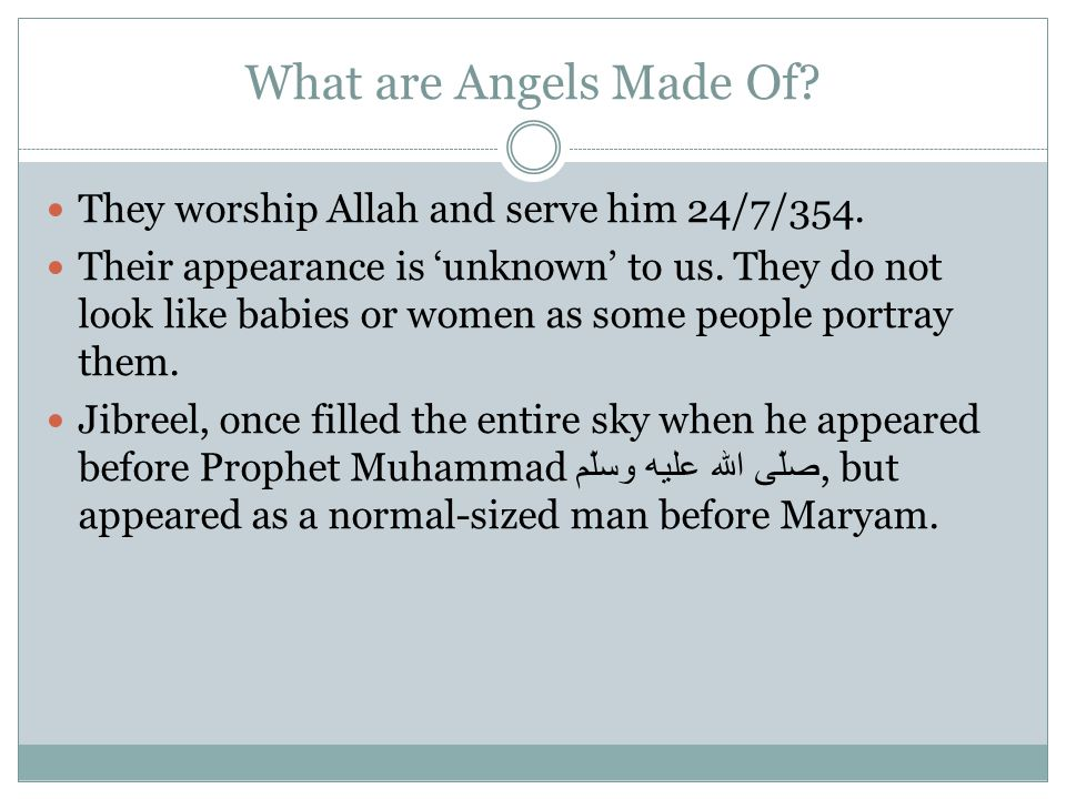 What are Angels Made Of They worship Allah and serve him 24/7/354.