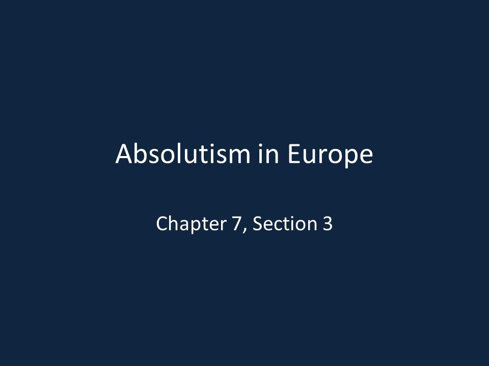 Absolutism in Europe Chapter 7, Section 3
