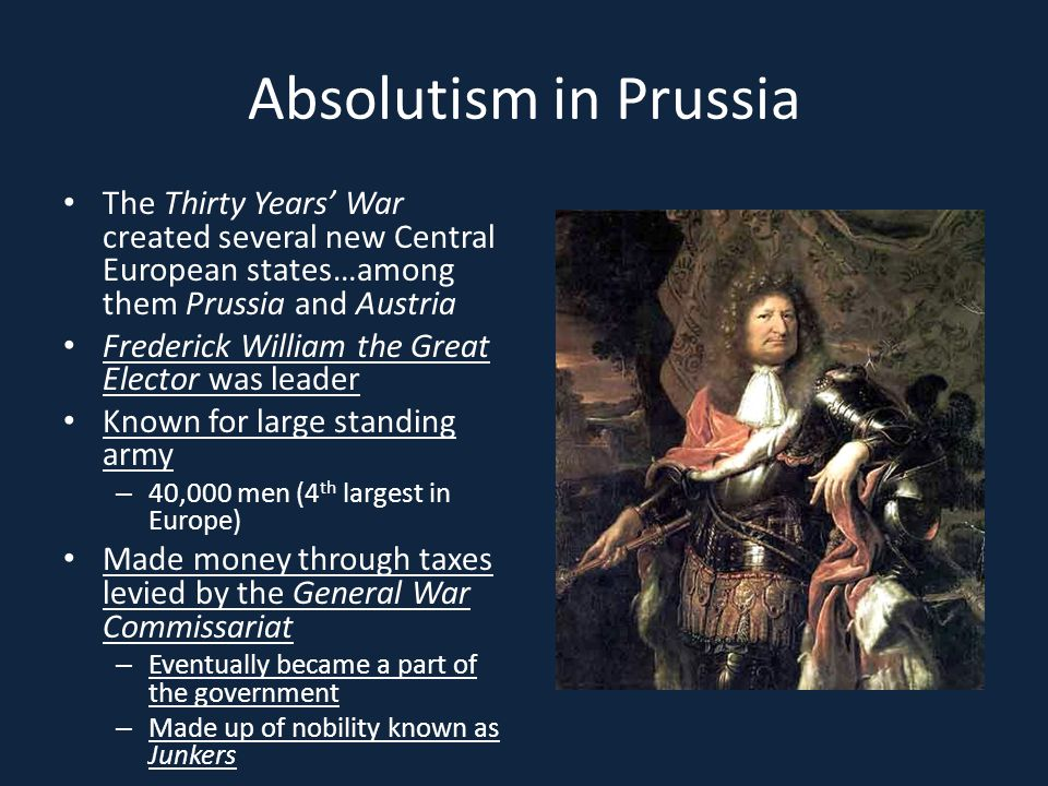 Absolutism in Prussia The Thirty Years' War created several new Central European states…among them Prussia and Austria.