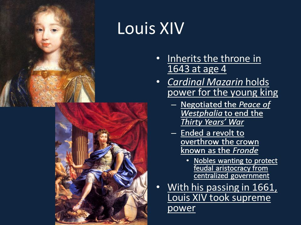 Louis XIV Inherits the throne in 1643 at age 4