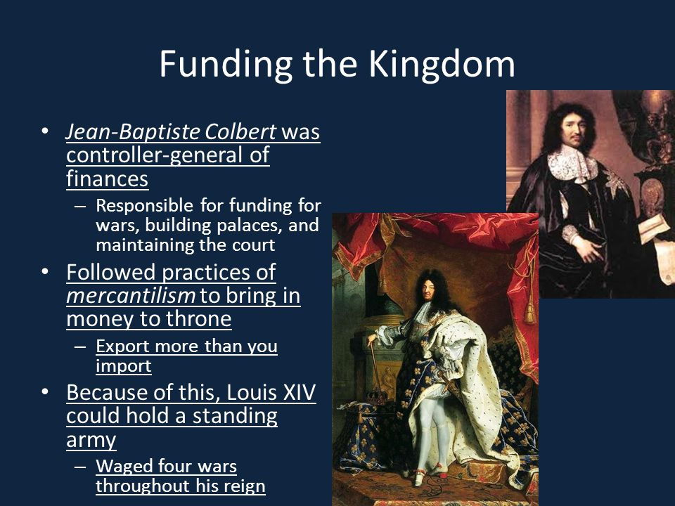 Funding the Kingdom Jean-Baptiste Colbert was controller-general of finances.
