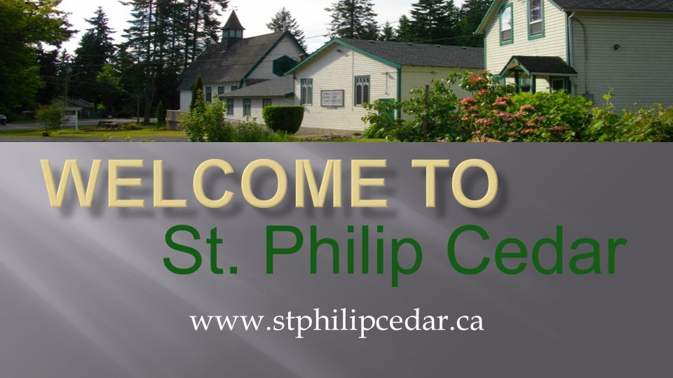 Welcome to St. Philip Cedar www.stphilipcedar.ca