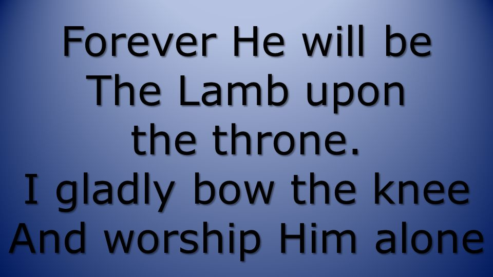 Forever He will be The Lamb upon the throne
