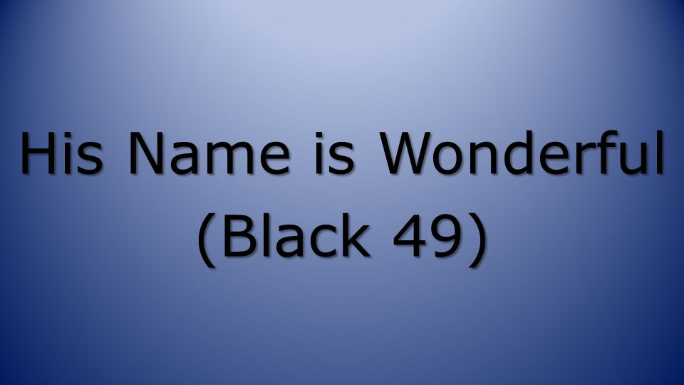 His Name is Wonderful (Black 49)