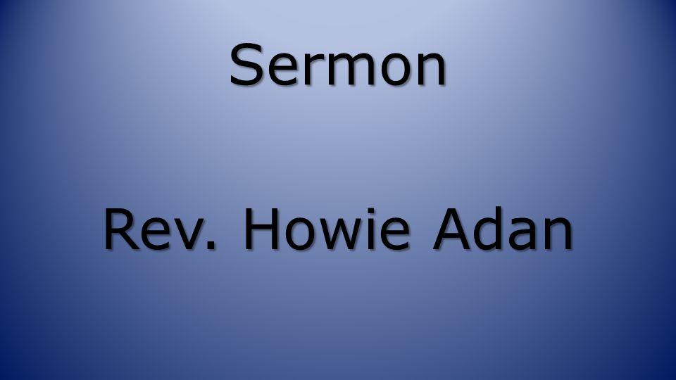 Sermon Rev. Howie Adan