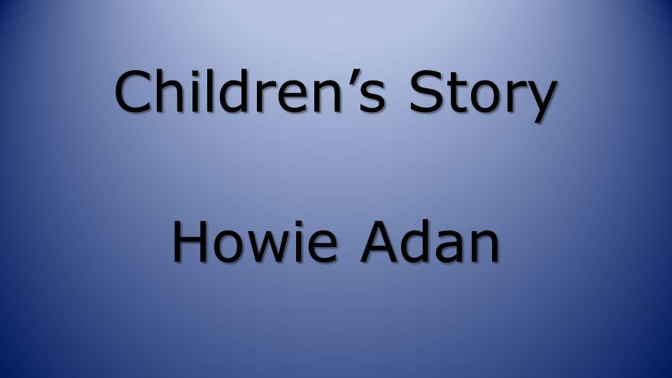 Children's Story Howie Adan