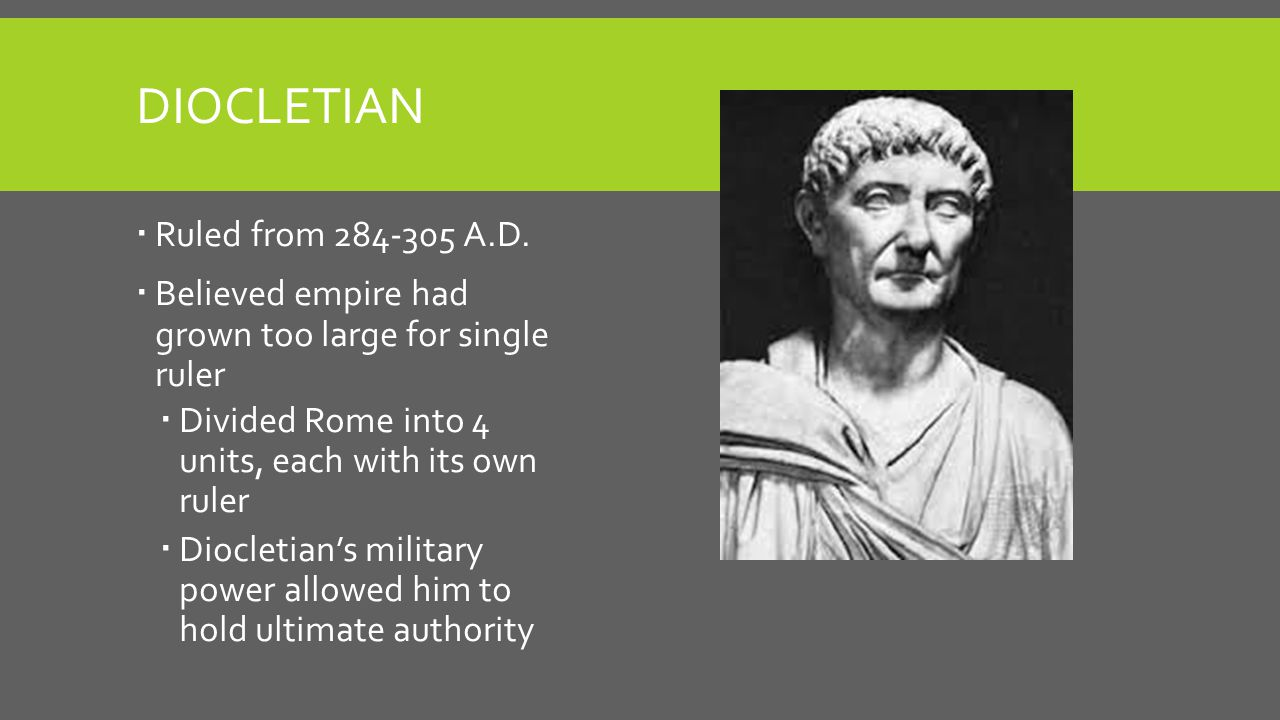 Diocletian Ruled from 284-305 A.D.