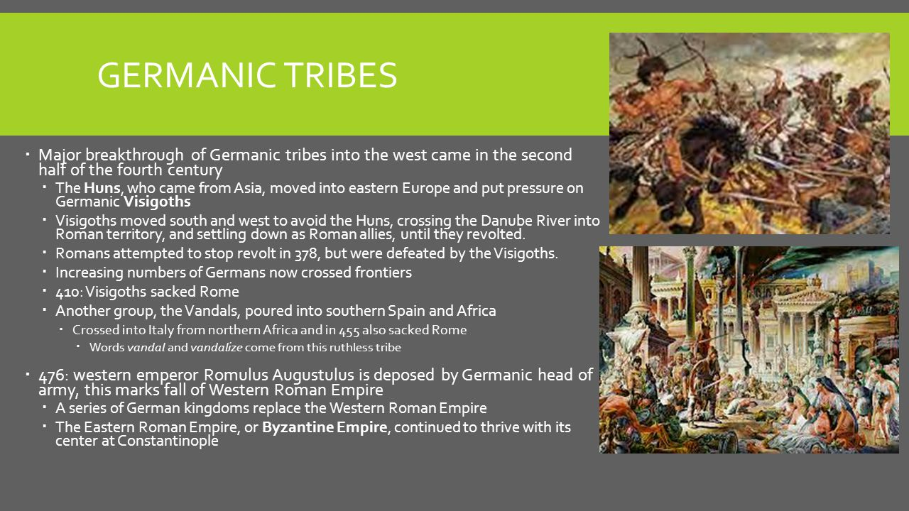 Germanic Tribes Major breakthrough of Germanic tribes into the west came in the second half of the fourth century.