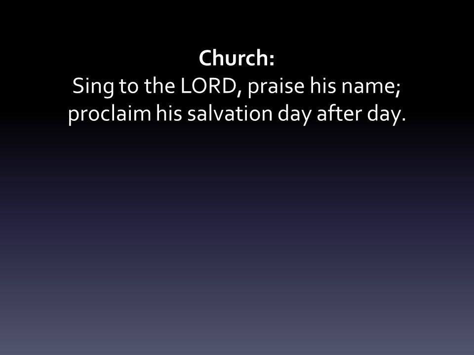 Sing to the LORD, praise his name;