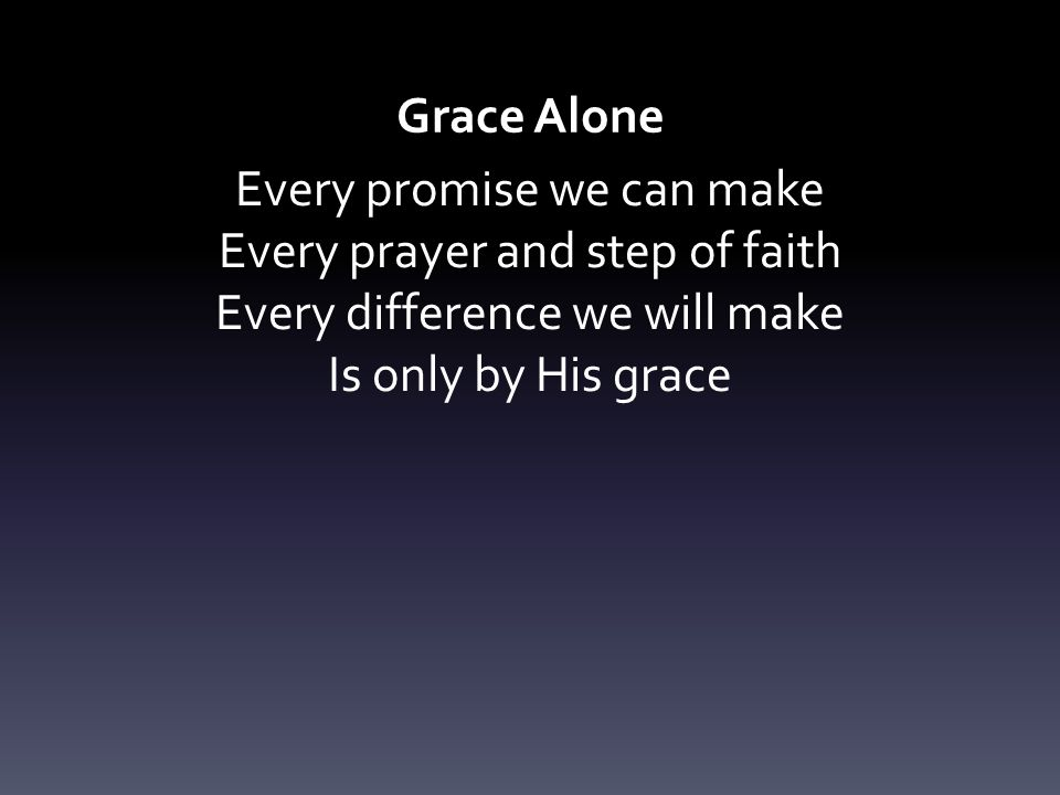 Every promise we can make Every prayer and step of faith