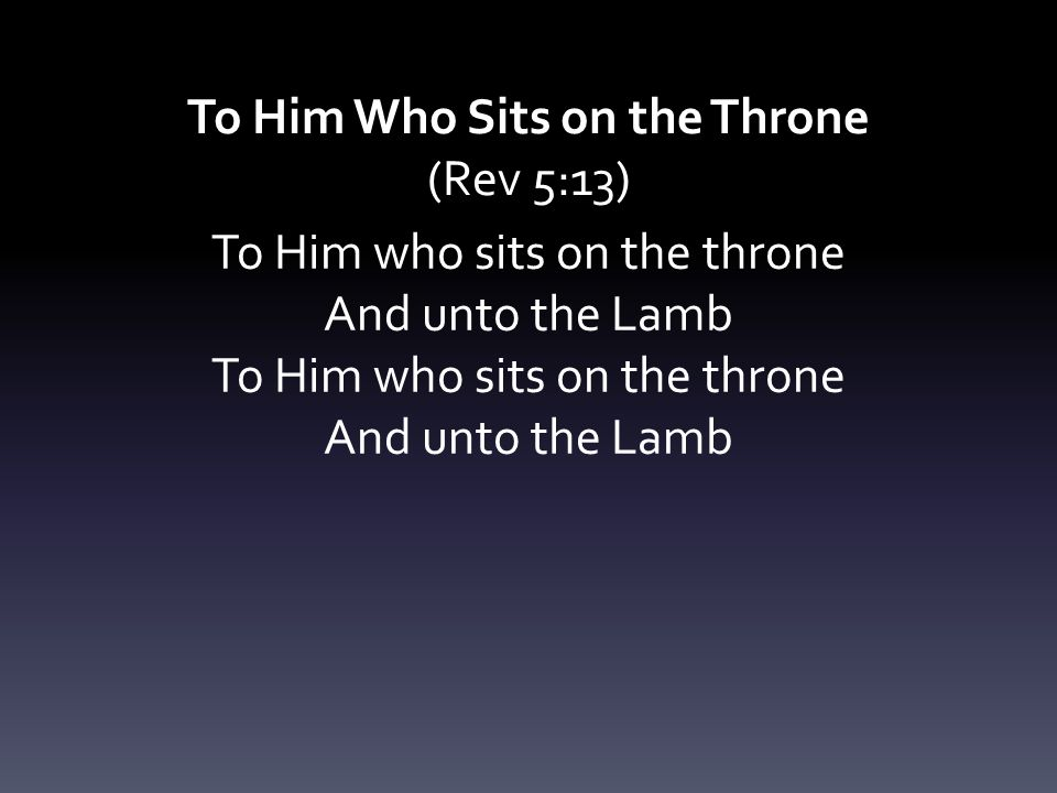 To Him Who Sits on the Throne (Rev 5:13)