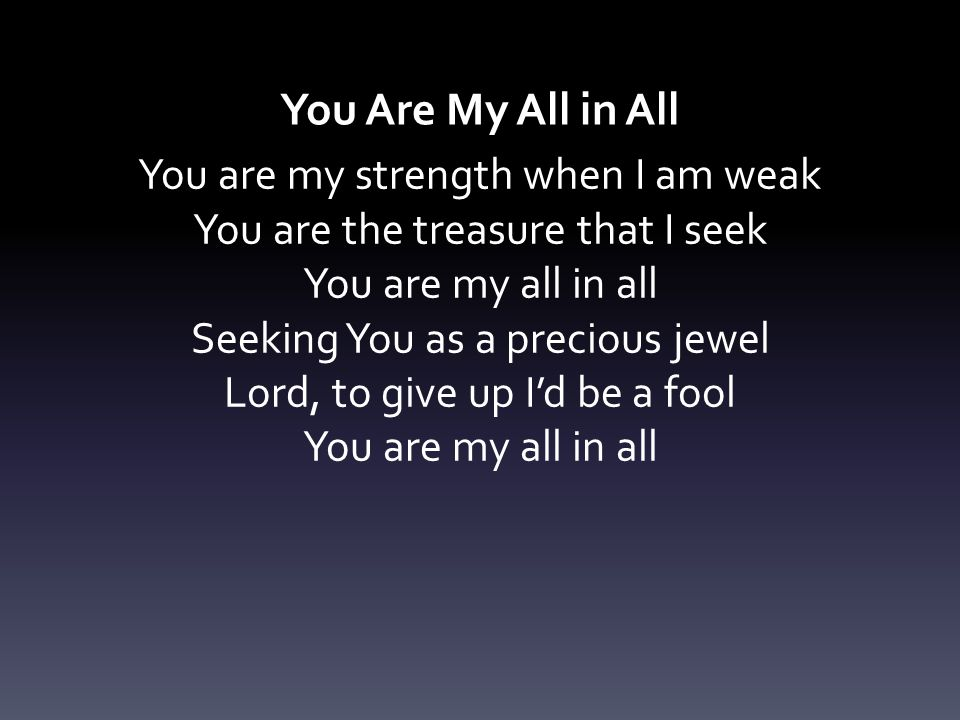 You Are My All in All You are my strength when I am weak