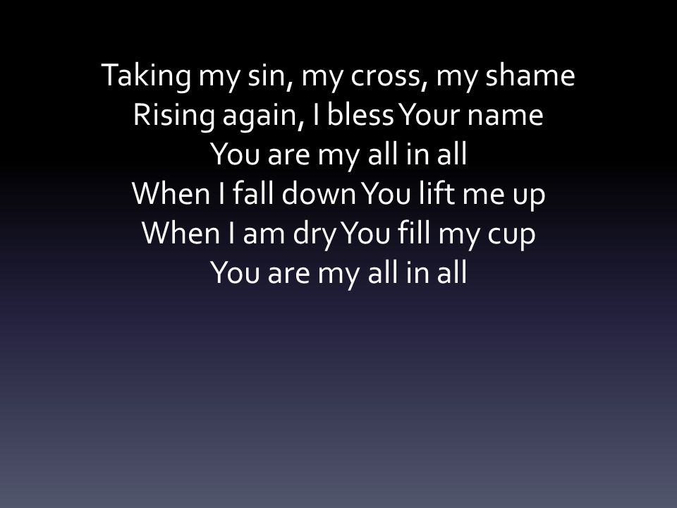 Taking my sin, my cross, my shame Rising again, I bless Your name