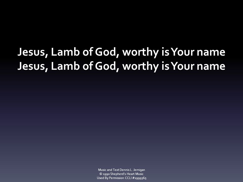 Jesus, Lamb of God, worthy is Your name
