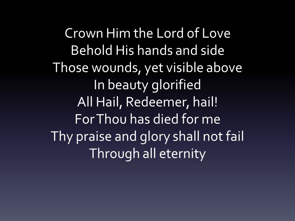 Crown Him the Lord of Love Behold His hands and side