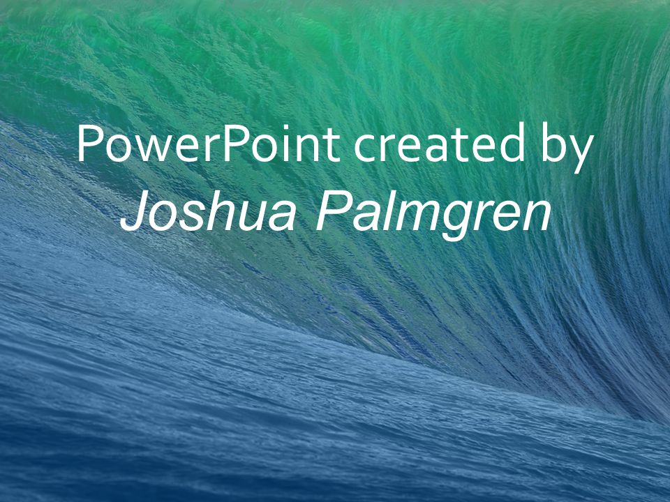 PowerPoint created by Joshua Palmgren