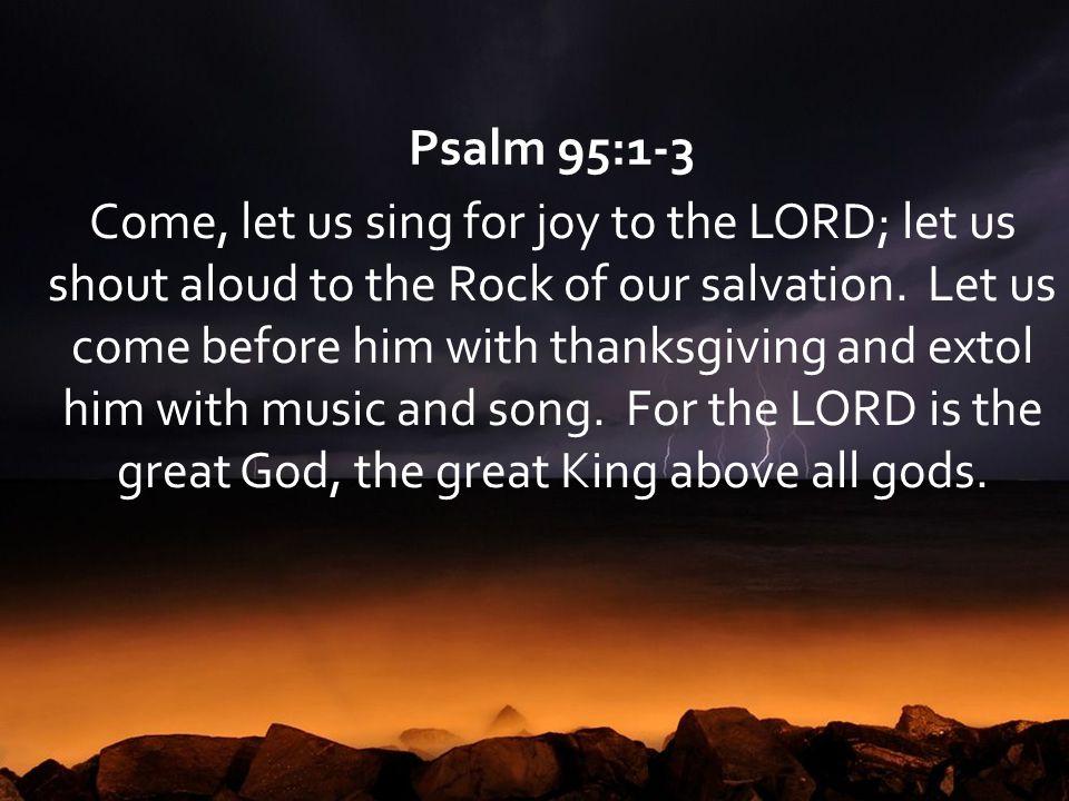 Psalm 95:1-3 Psalm 95:1-3.