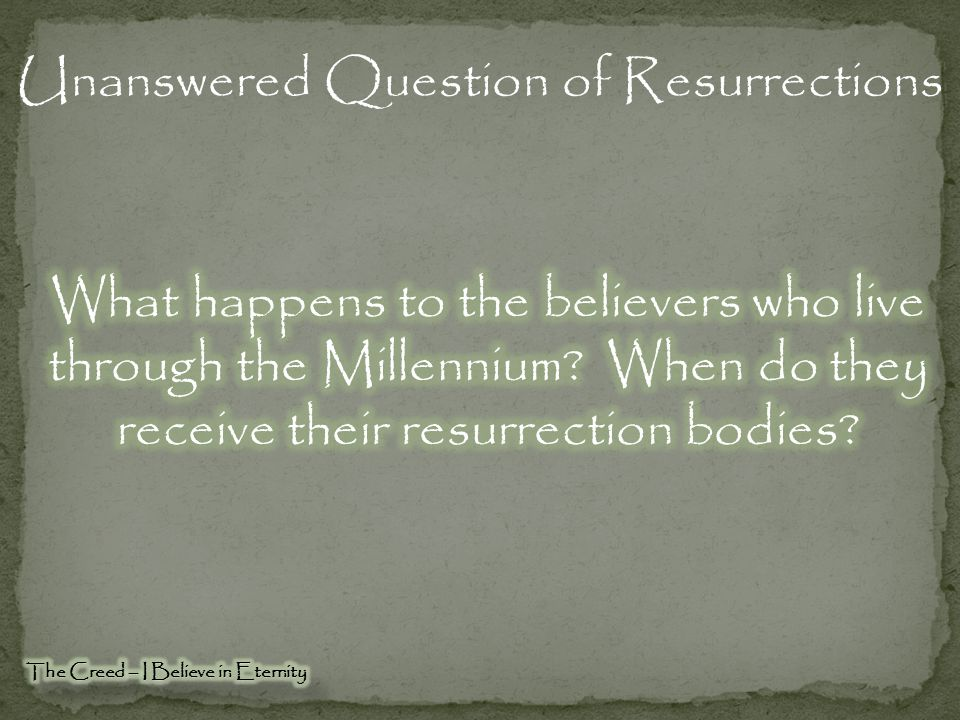 Unanswered Question of Resurrections