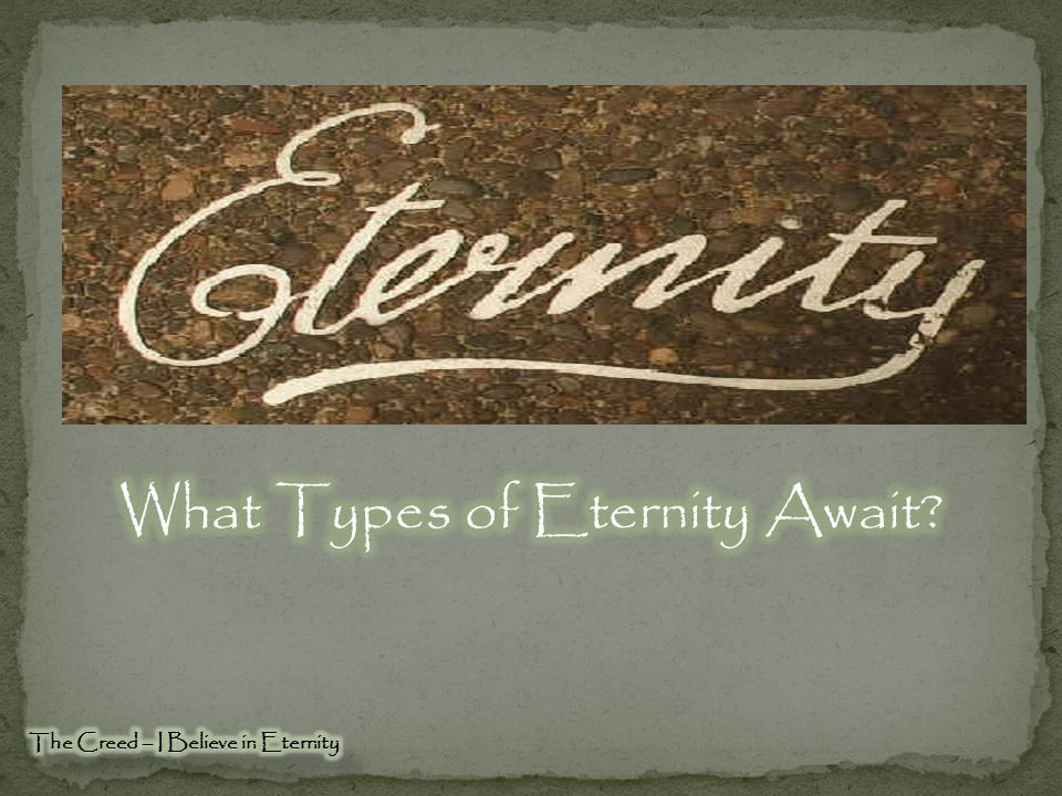 What Types of Eternity Await