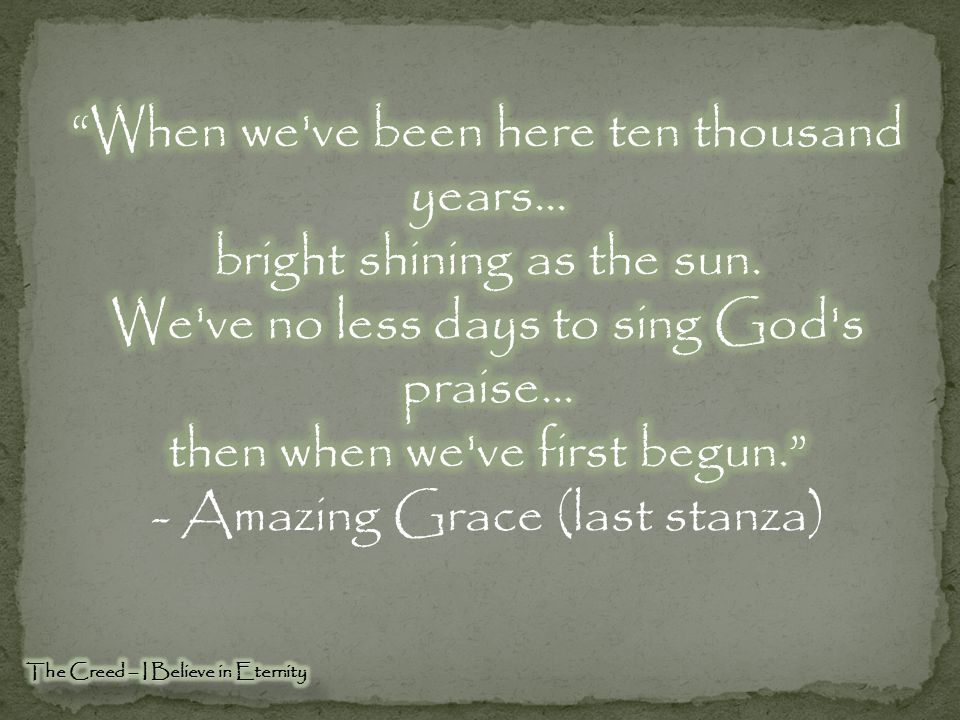 - Amazing Grace (last stanza)
