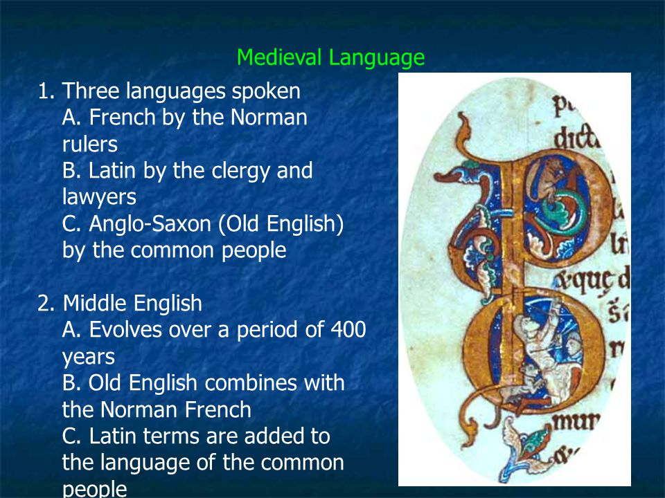 Medieval Language Three languages spoken. A. French by the Norman rulers. B. Latin by the clergy and lawyers.